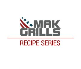 mak grills recipe series